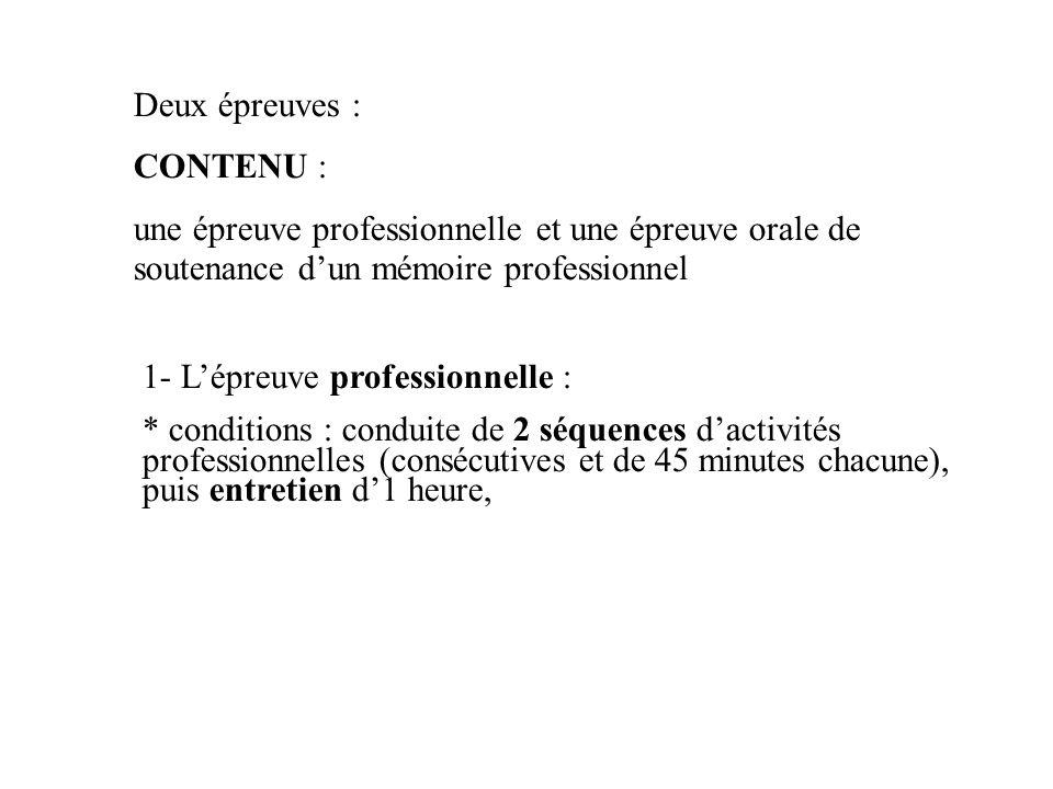 Deux épreuves : CONTENU : une épreuve professionnelle et une épreuve orale de soutenance d'un mémoire professionnel.