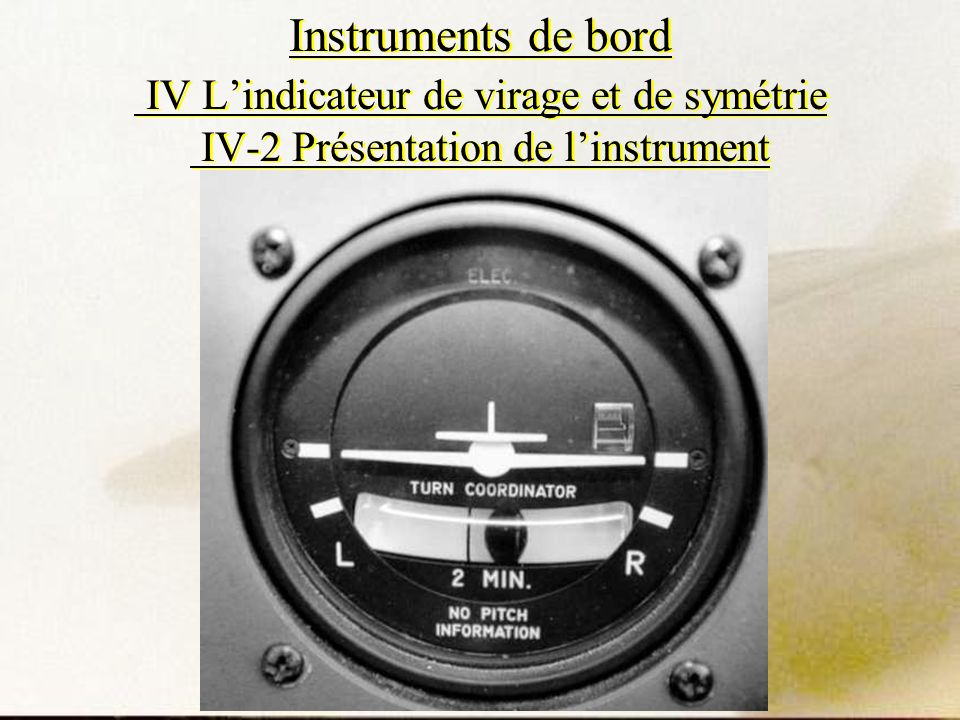 Instruments de bord IV L'indicateur de virage et de symétrie IV-2 Présentation de l'instrument