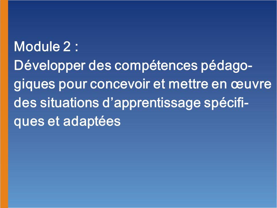 Module 2 : Développer des compétences pédago-giques pour concevoir et mettre en œuvre des situations d'apprentissage spécifi-ques et adaptées