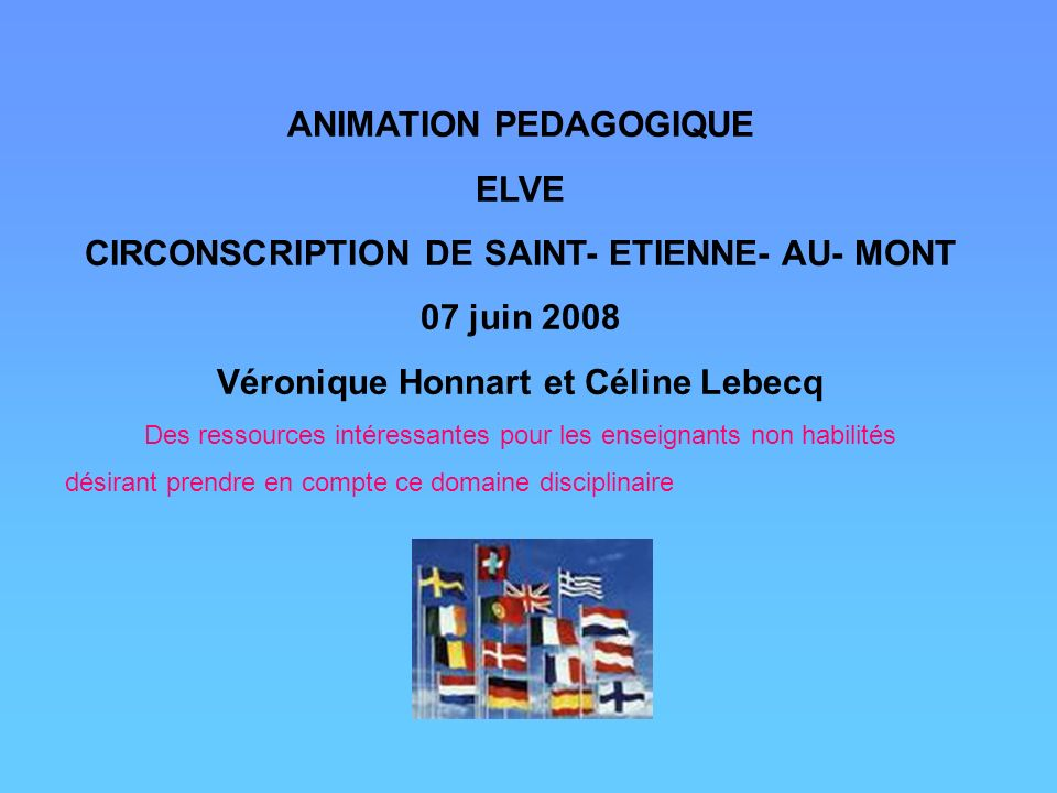 ANIMATION PEDAGOGIQUE ELVE CIRCONSCRIPTION DE SAINT- ETIENNE- AU- MONT