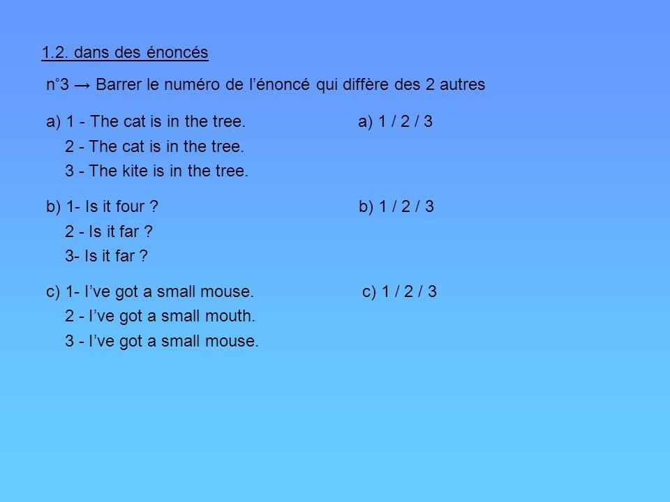 1.2. dans des énoncés n°3 → Barrer le numéro de l'énoncé qui diffère des 2 autres.