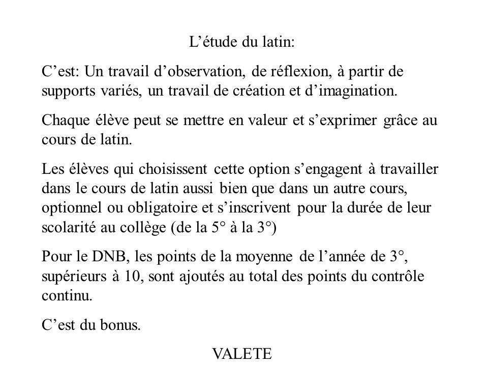L'étude du latin: C'est: Un travail d'observation, de réflexion, à partir de supports variés, un travail de création et d'imagination.