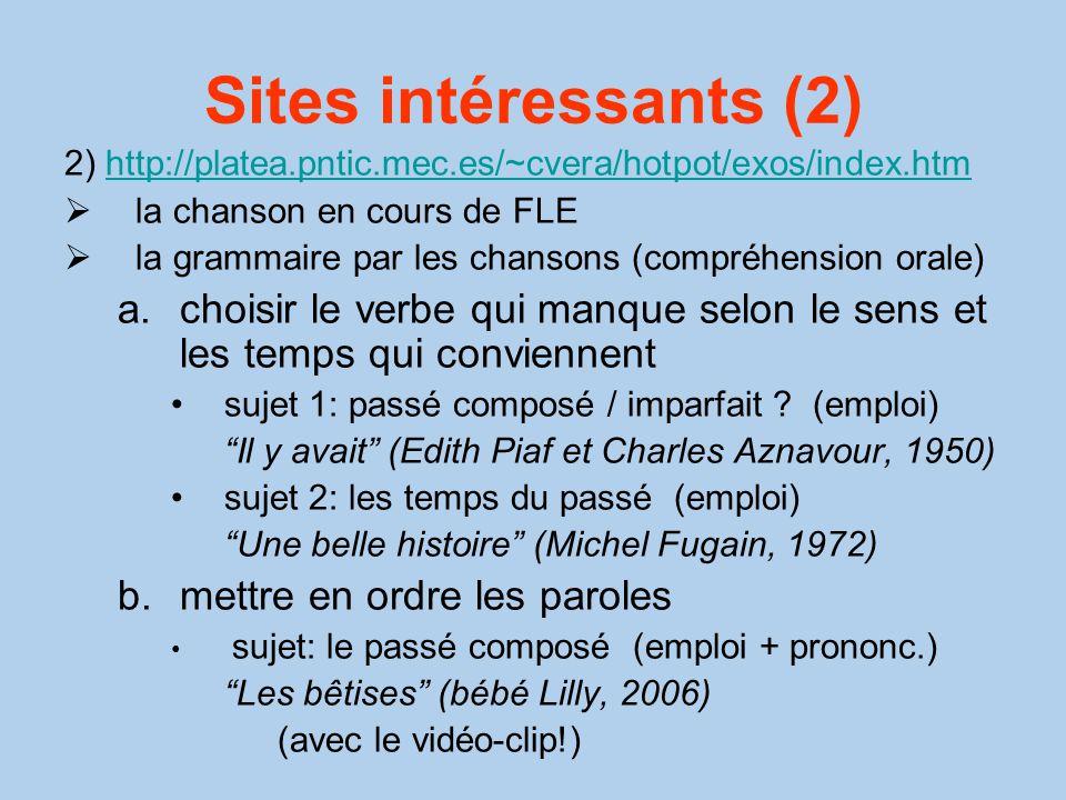 Sites intéressants (2) 2) http://platea.pntic.mec.es/~cvera/hotpot/exos/index.htm. la chanson en cours de FLE.