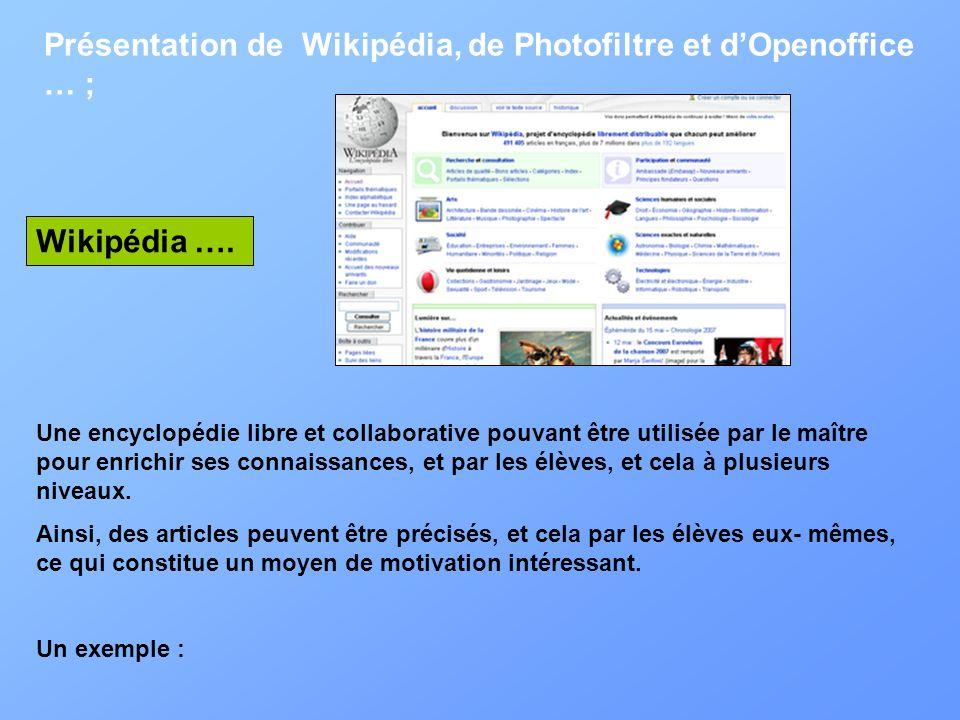 Présentation de Wikipédia, de Photofiltre et d'Openoffice … ;