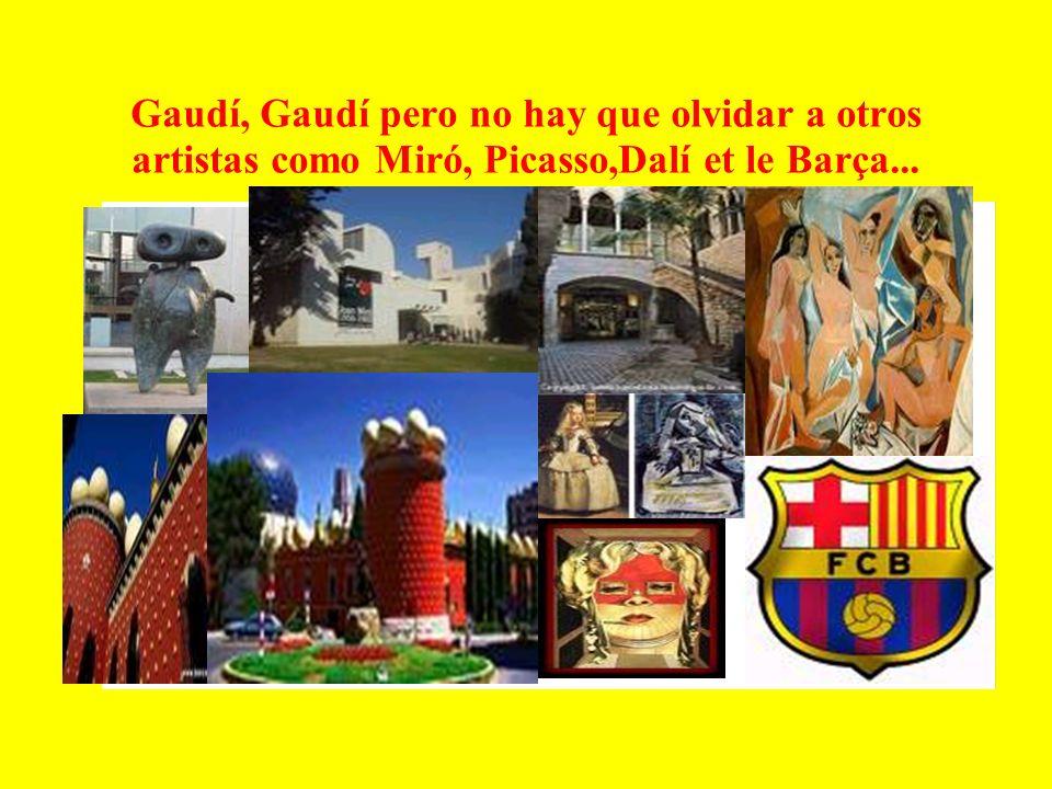Gaudí, Gaudí pero no hay que olvidar a otros artistas como Miró, Picasso,Dalí et le Barça...