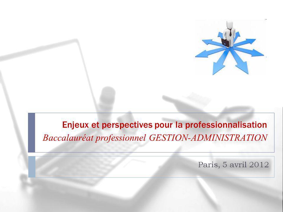 Enjeux et perspectives pour la professionnalisation Baccalauréat professionnel GESTION-ADMINISTRATION
