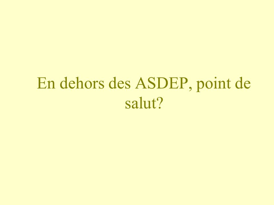 En dehors des ASDEP, point de salut
