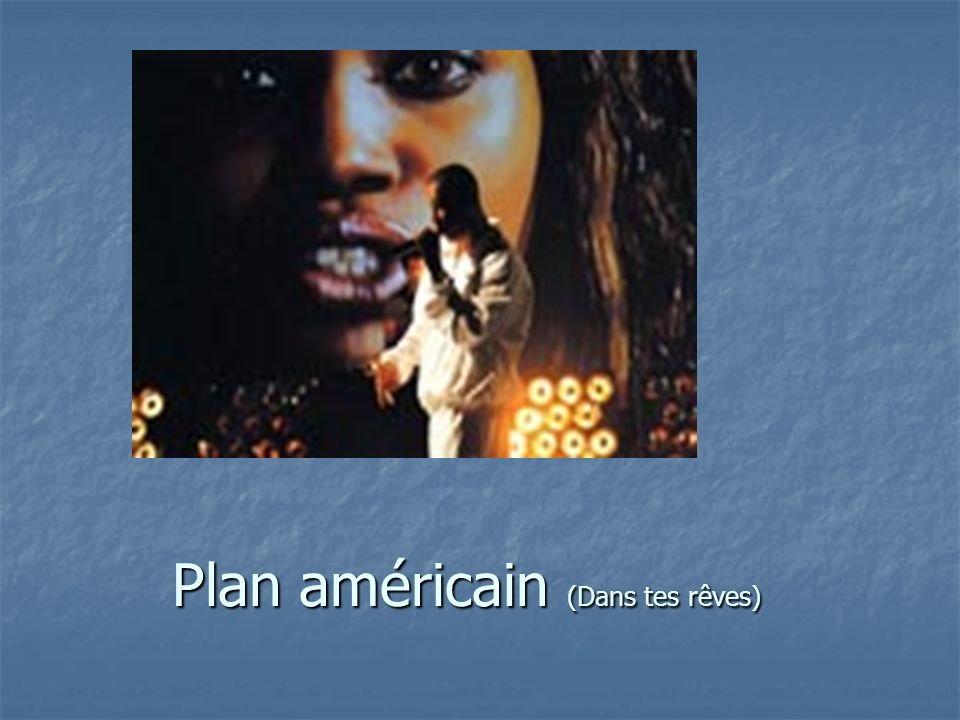 Plan américain (Dans tes rêves)