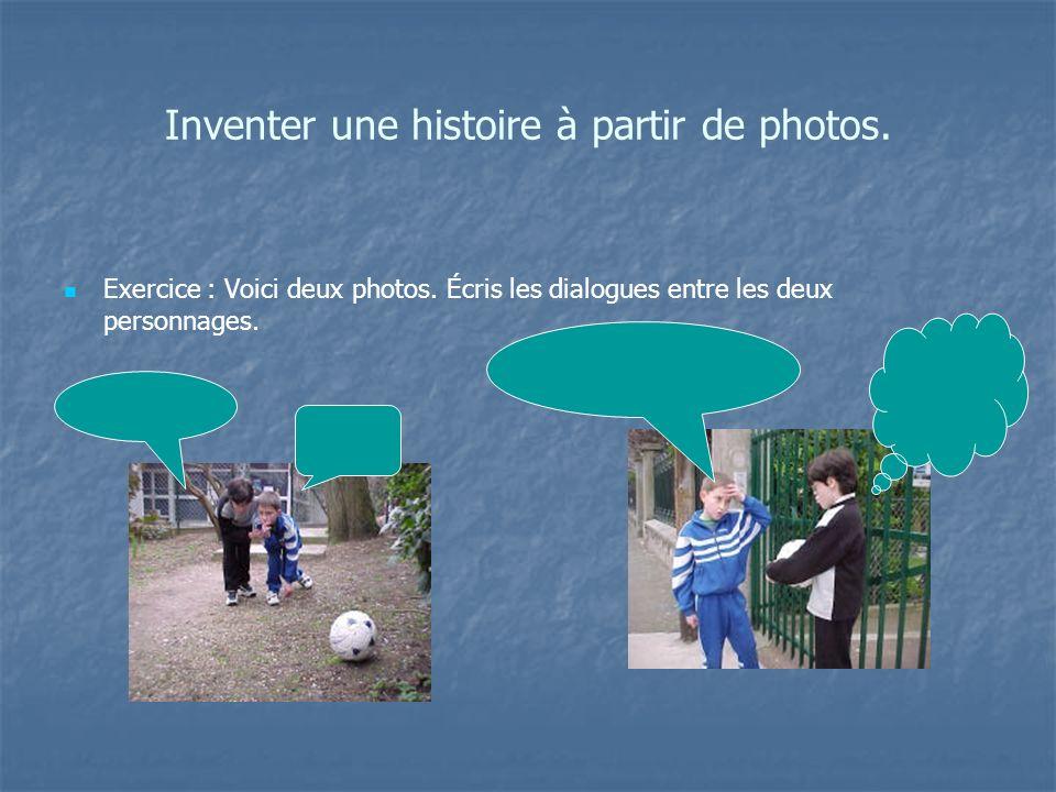 Inventer une histoire à partir de photos.