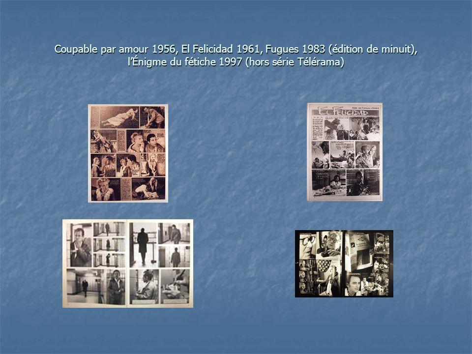 Coupable par amour 1956, El Felicidad 1961, Fugues 1983 (édition de minuit), l'Énigme du fétiche 1997 (hors série Télérama)