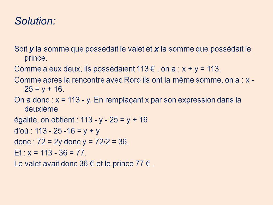 Solution: Soit y la somme que possédait le valet et x la somme que possédait le prince.