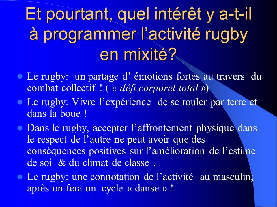Et pourtant, quel intérêt y a-t-il à programmer l'activité rugby en mixité