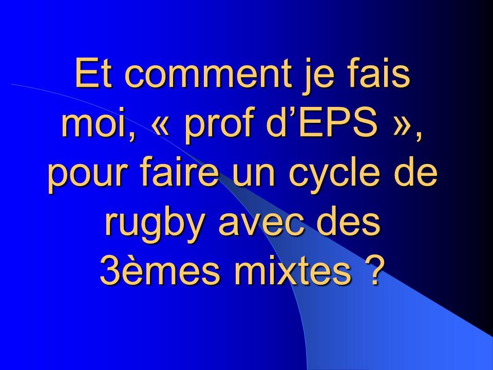 Et comment je fais moi, « prof d'EPS », pour faire un cycle de rugby avec des 3èmes mixtes