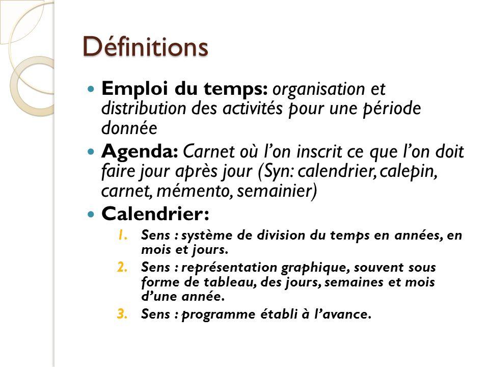 DéfinitionsEmploi du temps: organisation et distribution des activités pour une période donnée.