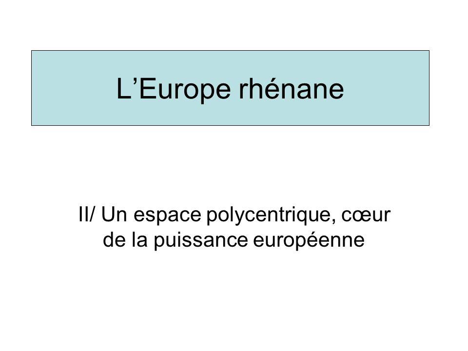 II/ Un espace polycentrique, cœur de la puissance européenne