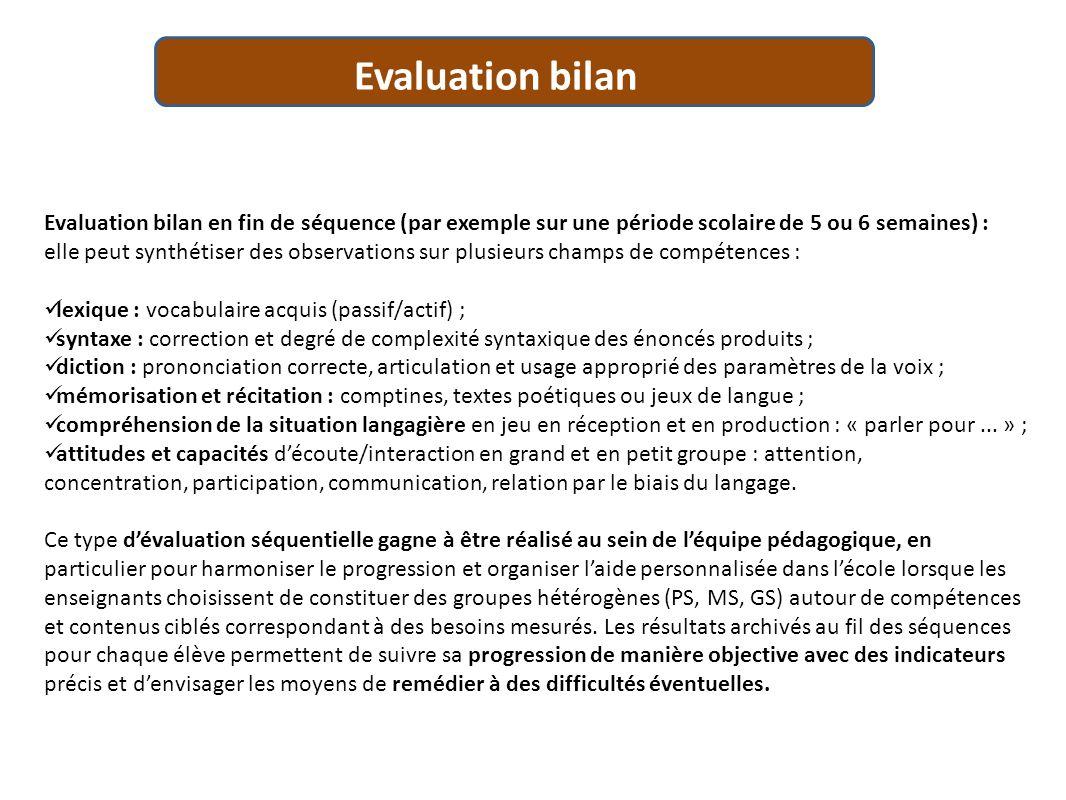 Evaluation bilan Evaluation bilan en fin de séquence (par exemple sur une période scolaire de 5 ou 6 semaines) :