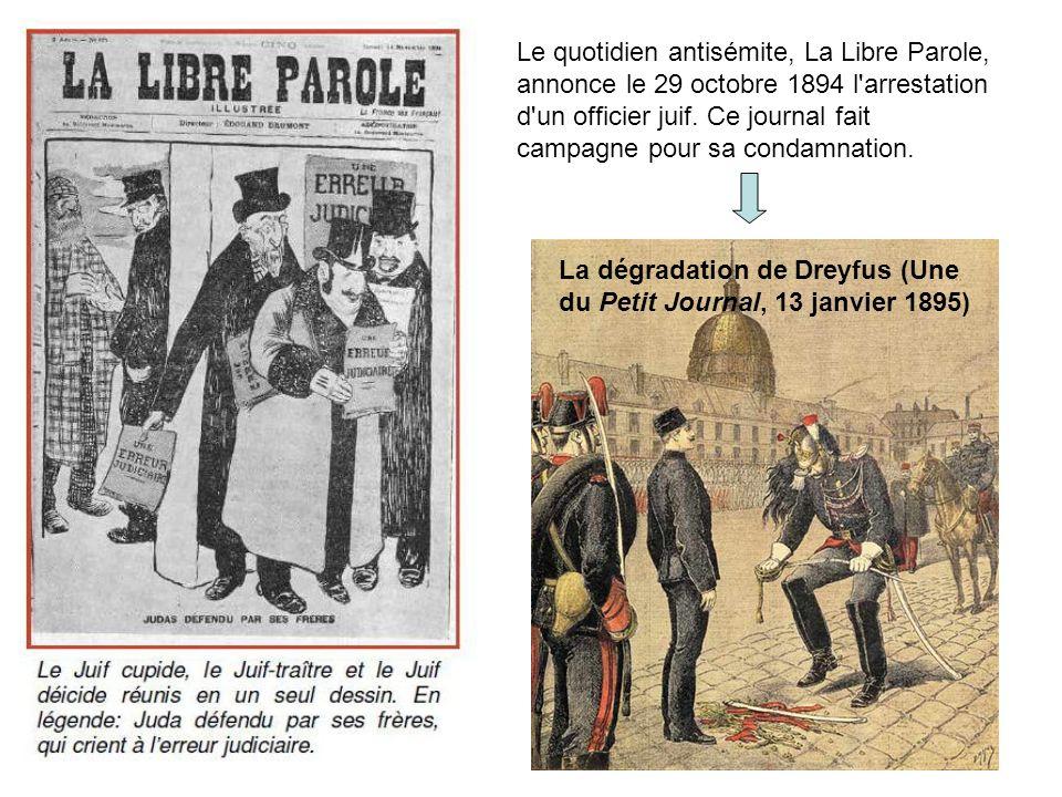 Le quotidien antisémite, La Libre Parole, annonce le 29 octobre 1894 l arrestation d un officier juif. Ce journal fait campagne pour sa condamnation.