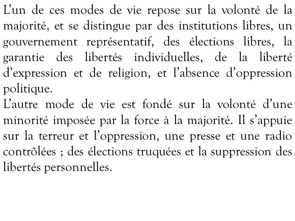 L'un de ces modes de vie repose sur la volonté de la majorité, et se distingue par des institutions libres, un gouvernement représentatif, des élections libres, la garantie des libertés individuelles, de la liberté d'expression et de religion, et l'absence d'oppression politique.