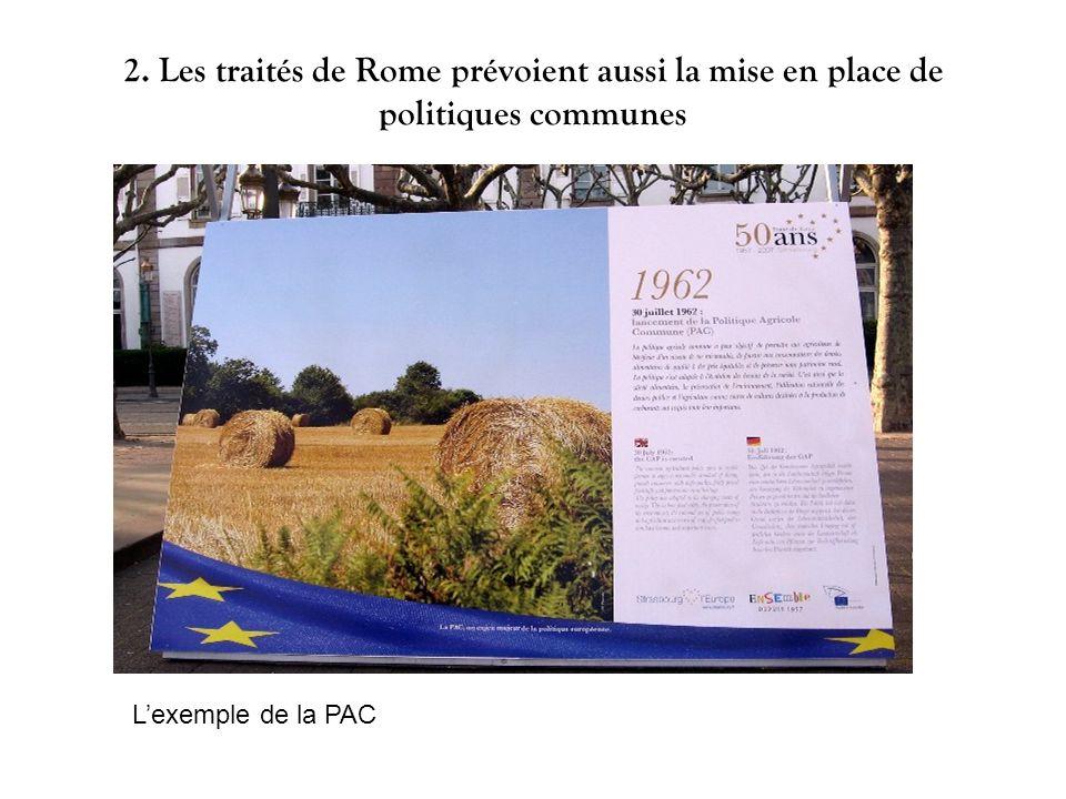 2. Les traités de Rome prévoient aussi la mise en place de politiques communes