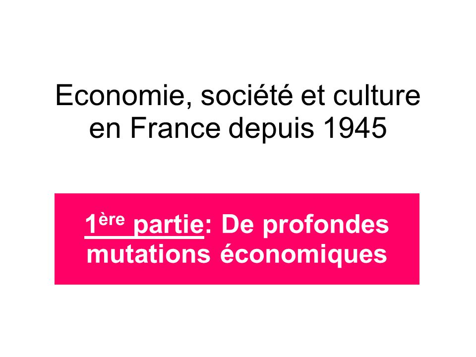 Economie, société et culture en France depuis 1945