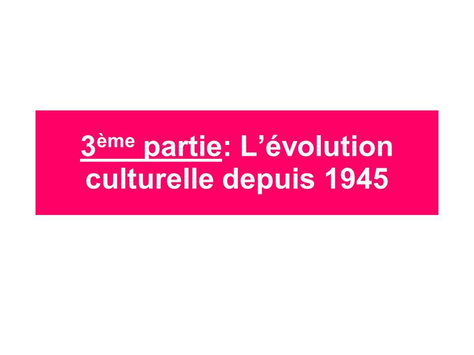 3ème partie: L'évolution culturelle depuis 1945
