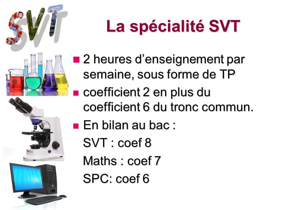 La spécialité SVT 2 heures d'enseignement par semaine, sous forme de TP. coefficient 2 en plus du coefficient 6 du tronc commun.