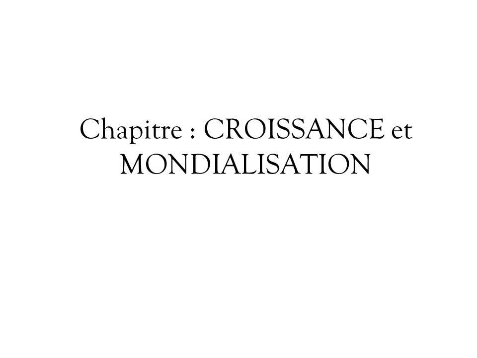 Chapitre : CROISSANCE et MONDIALISATION
