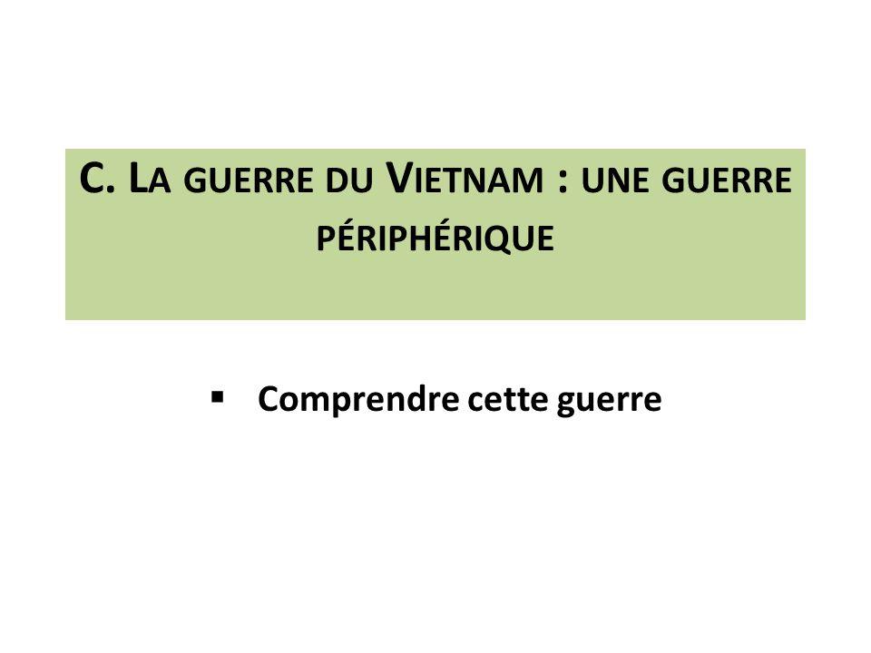 C. La guerre du Vietnam : une guerre périphérique