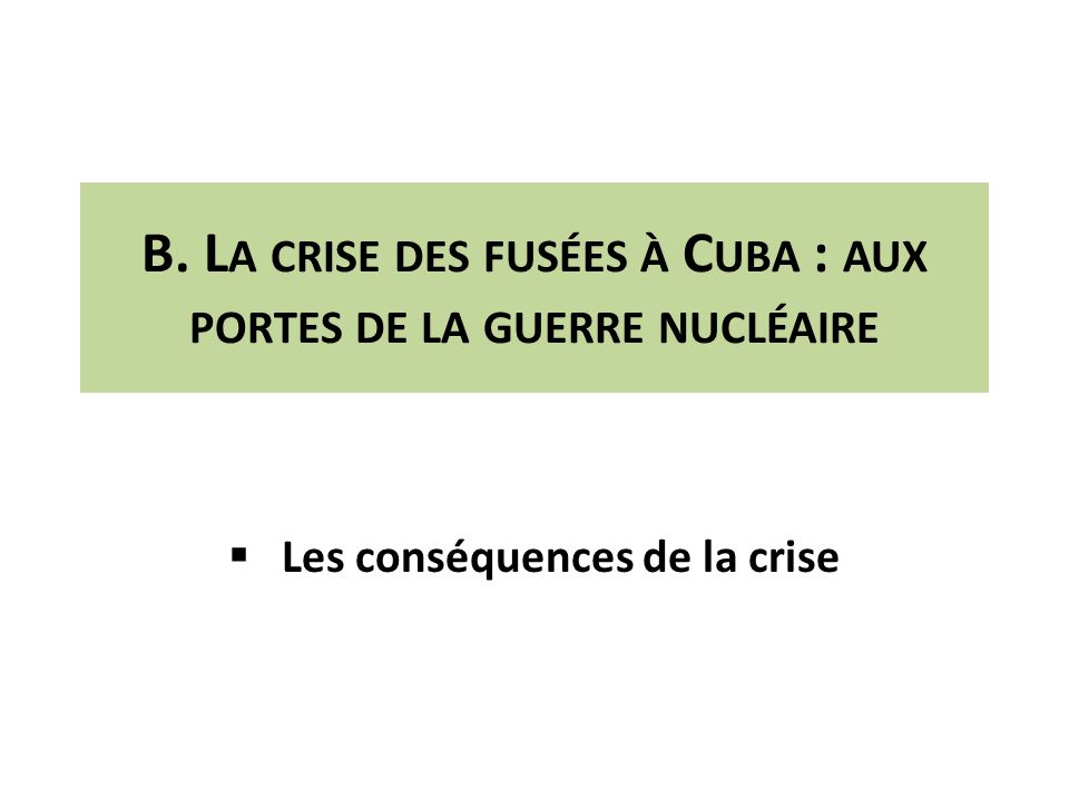 B. La crise des fusées à Cuba : aux portes de la guerre nucléaire