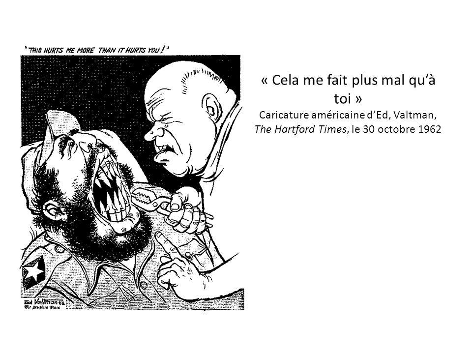 « Cela me fait plus mal qu'à toi » Caricature américaine d'Ed, Valtman, The Hartford Times, le 30 octobre 1962