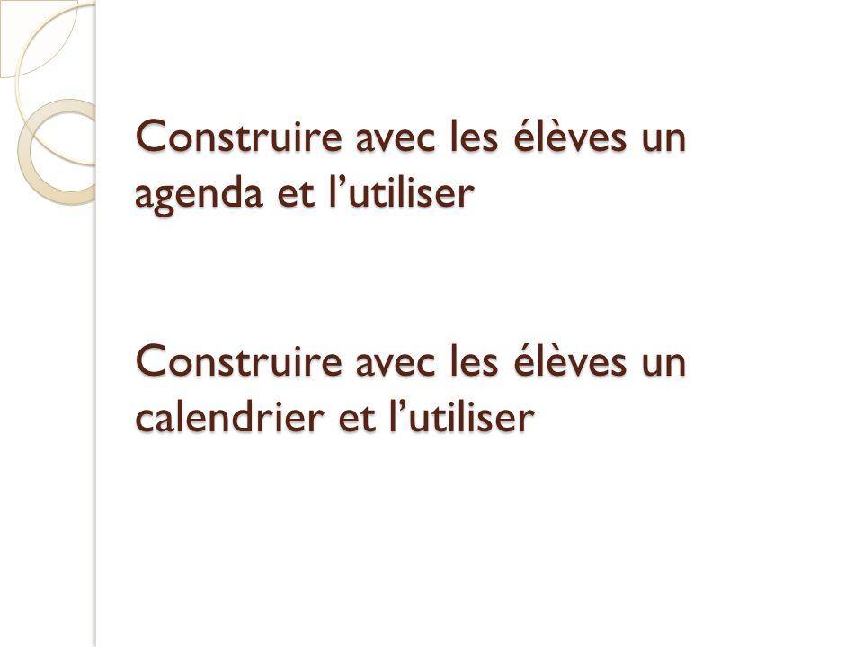 Construire avec les élèves un agenda et l'utiliser Construire avec les élèves un calendrier et l'utiliser