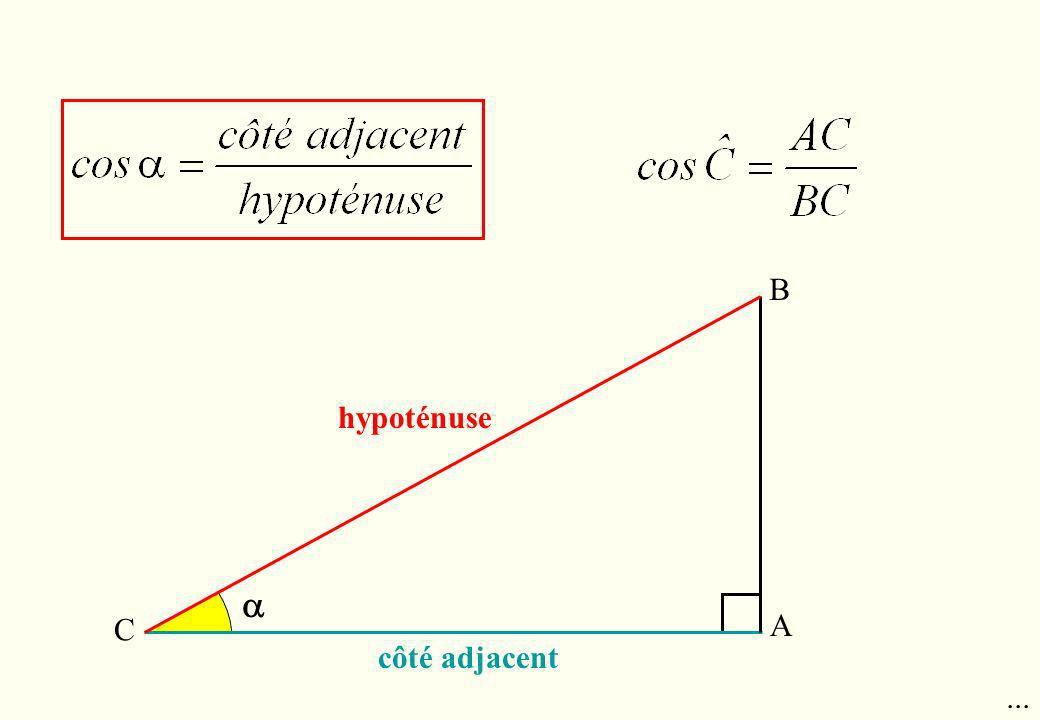 B hypoténuse  C A côté adjacent ...