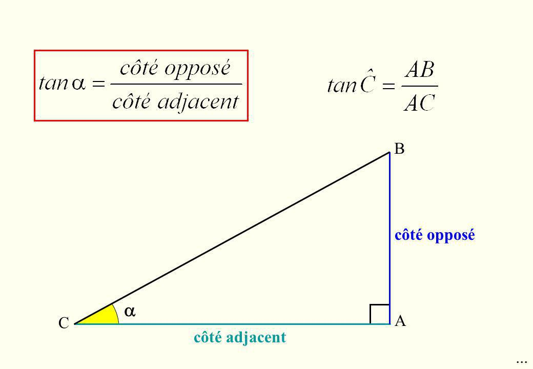 B côté opposé  C A côté adjacent ...
