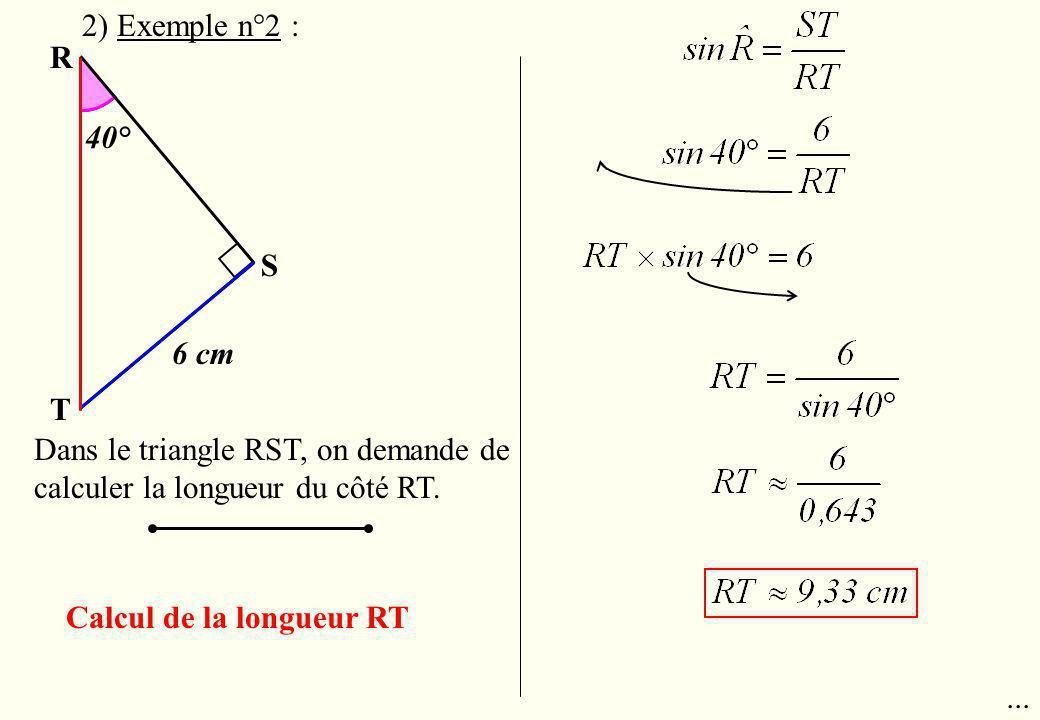 2) Exemple n°2 : R. 40° S. 6 cm. T. Dans le triangle RST, on demande de calculer la longueur du côté RT.