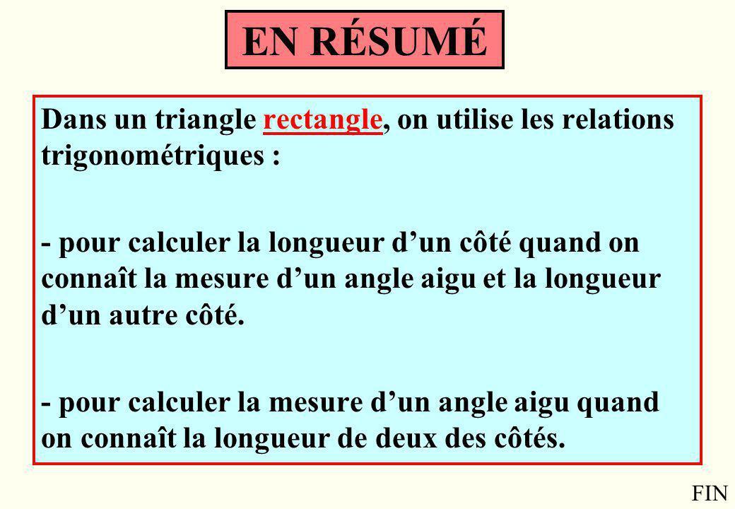 EN RÉSUMÉ Dans un triangle rectangle, on utilise les relations trigonométriques :