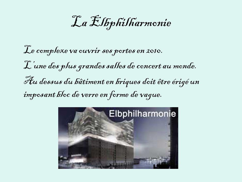 La Elbphilharmonie Le complexe va ouvrir ses portes en 2010.