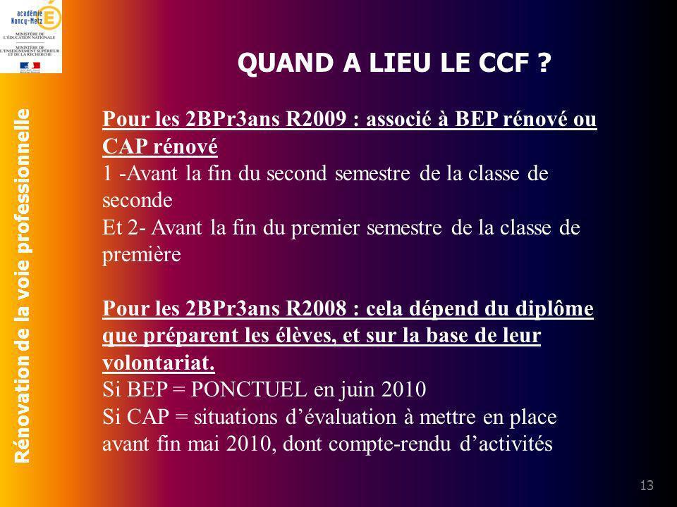 QUAND A LIEU LE CCF Pour les 2BPr3ans R2009 : associé à BEP rénové ou CAP rénové. 1 -Avant la fin du second semestre de la classe de seconde.