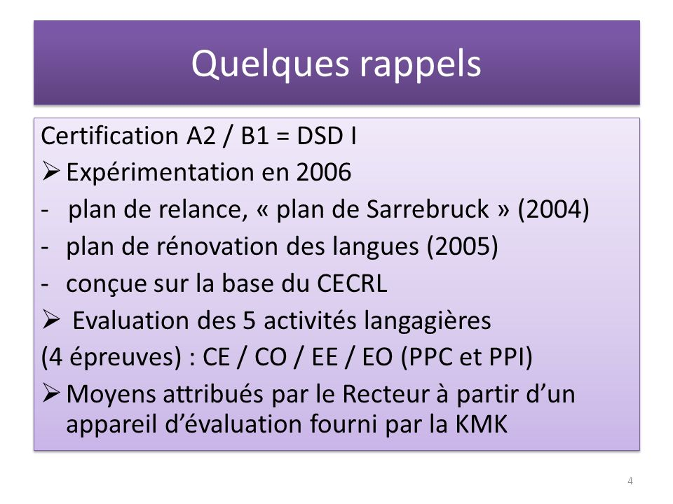 Quelques rappels Certification A2 / B1 = DSD I Expérimentation en 2006