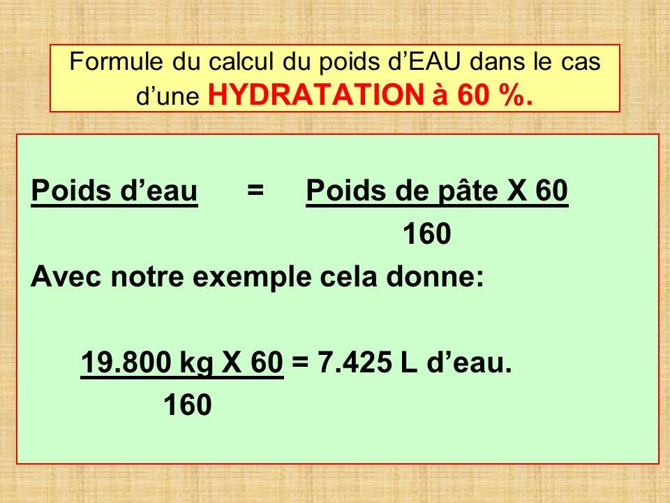 Formule du calcul du poids d'EAU dans le cas d'une HYDRATATION à 60 %.