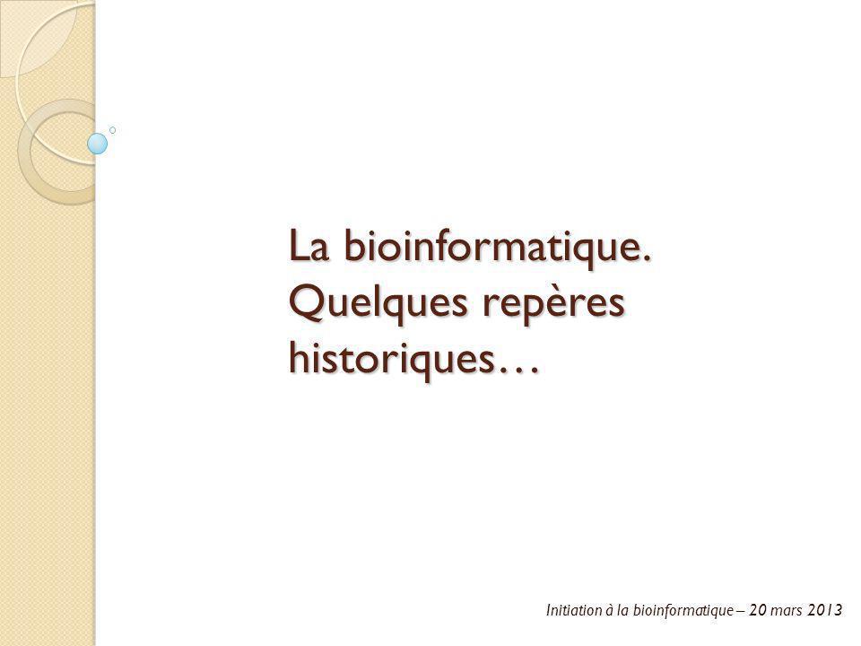 La bioinformatique. Quelques repères historiques…