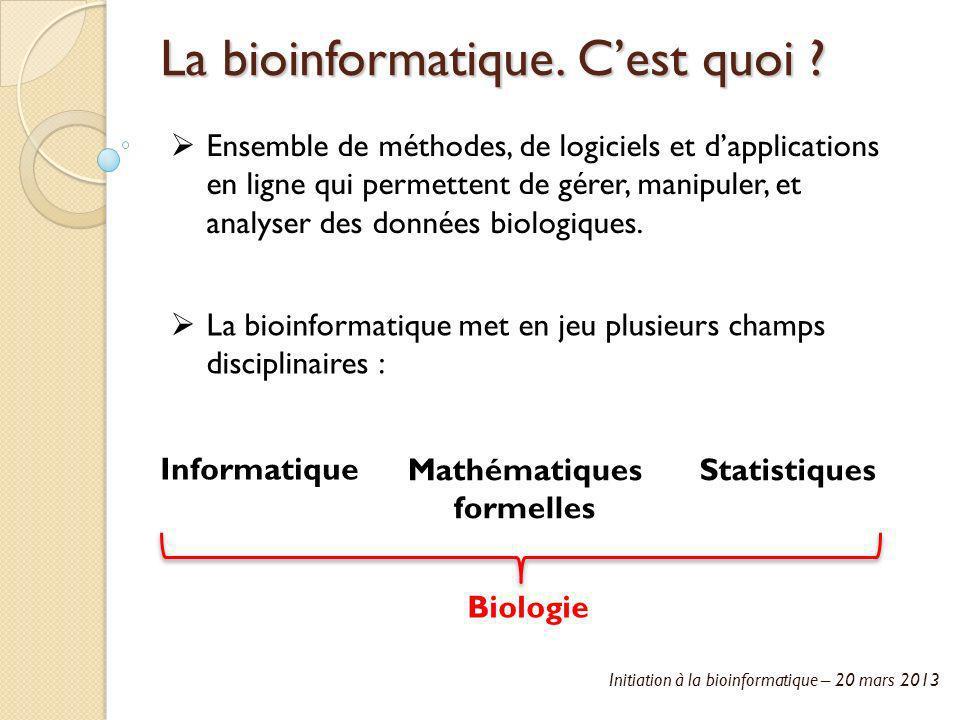 La bioinformatique. C'est quoi
