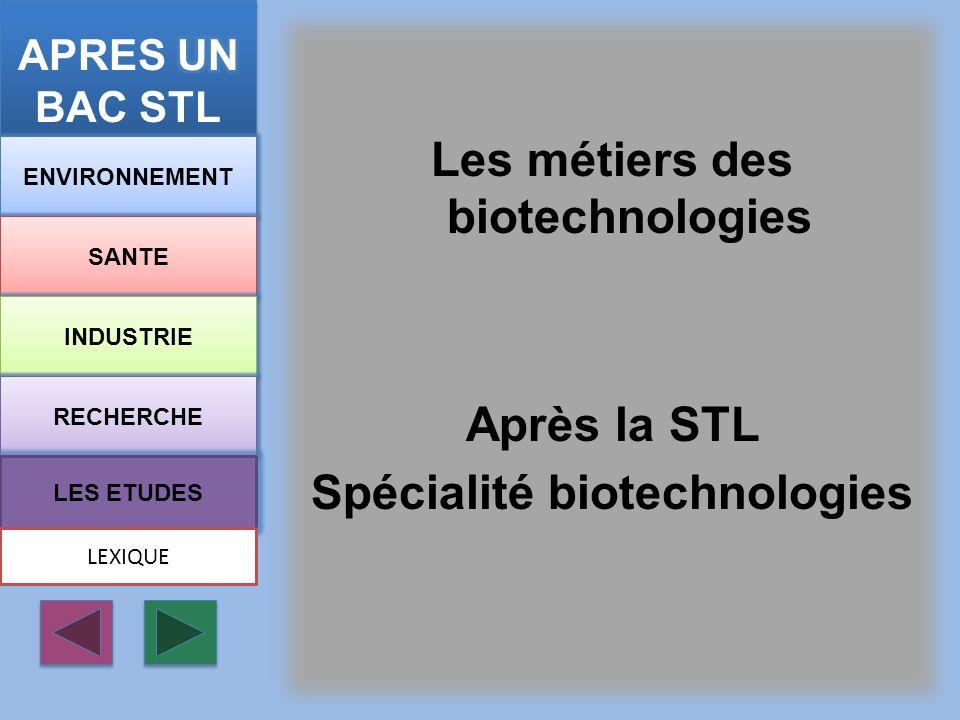 APRES UN BAC STL Les métiers des biotechnologies Après la STL Spécialité biotechnologies ENVIRONNEMENT.