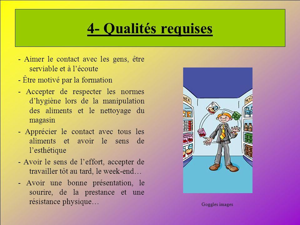 4- Qualités requises - Aimer le contact avec les gens, être serviable et à l'écoute. - Être motivé par la formation.