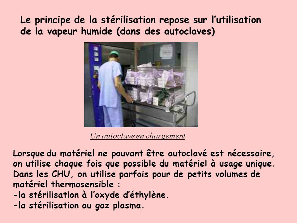 Le principe de la stérilisation repose sur l'utilisation de la vapeur humide (dans des autoclaves)
