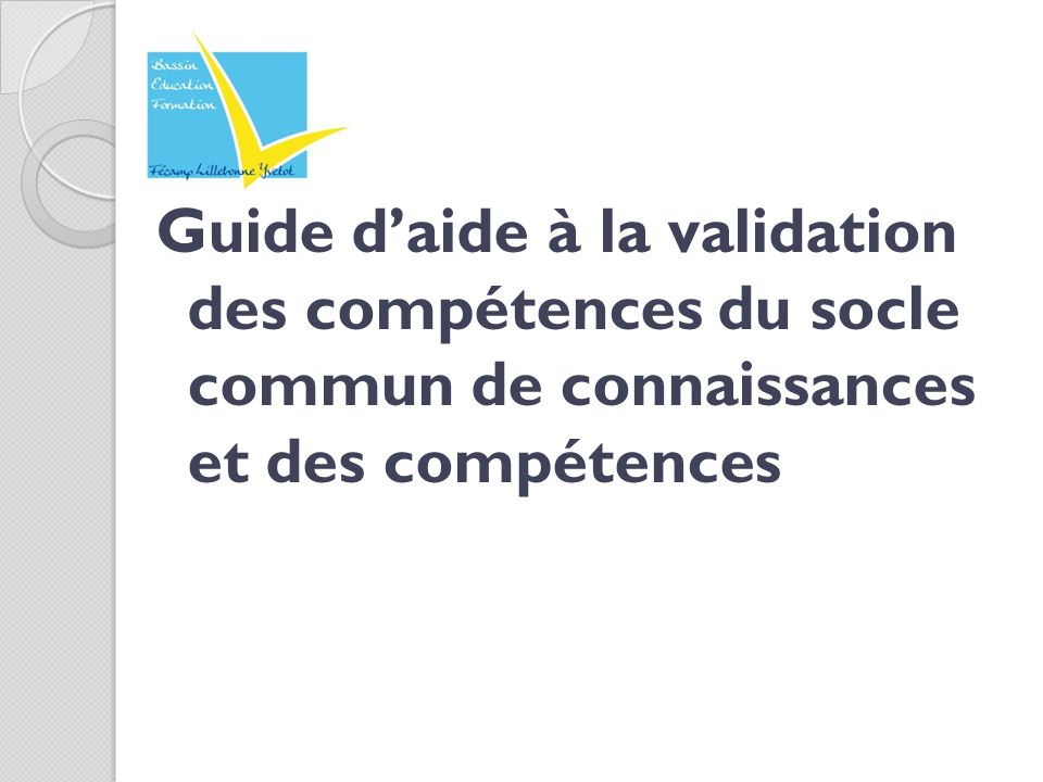 Guide d'aide à la validation des compétences du socle commun de connaissances et des compétences