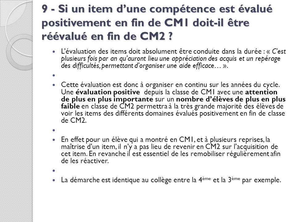 9 - Si un item d'une compétence est évalué positivement en fin de CM1 doit-il être réévalué en fin de CM2