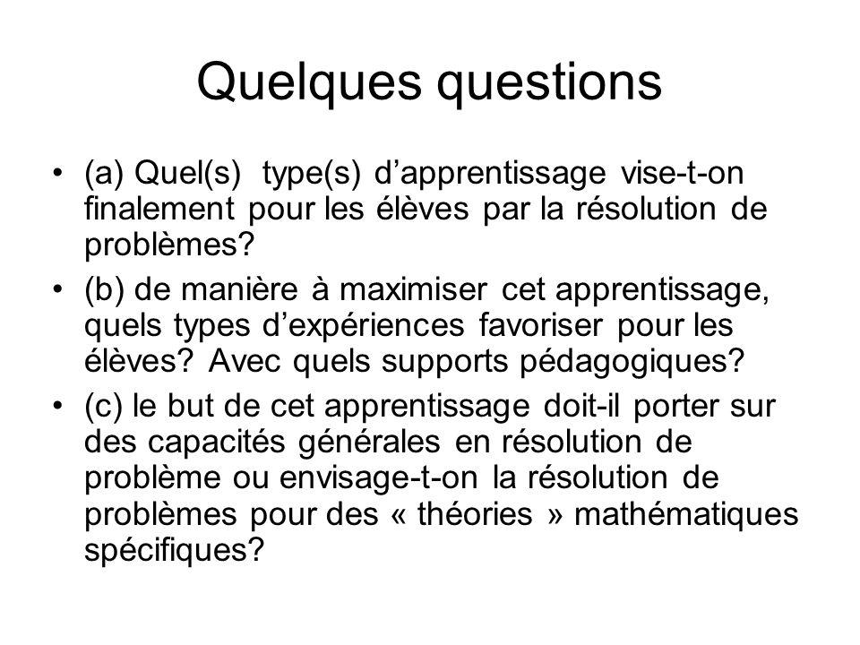 Quelques questions (a) Quel(s) type(s) d'apprentissage vise-t-on finalement pour les élèves par la résolution de problèmes