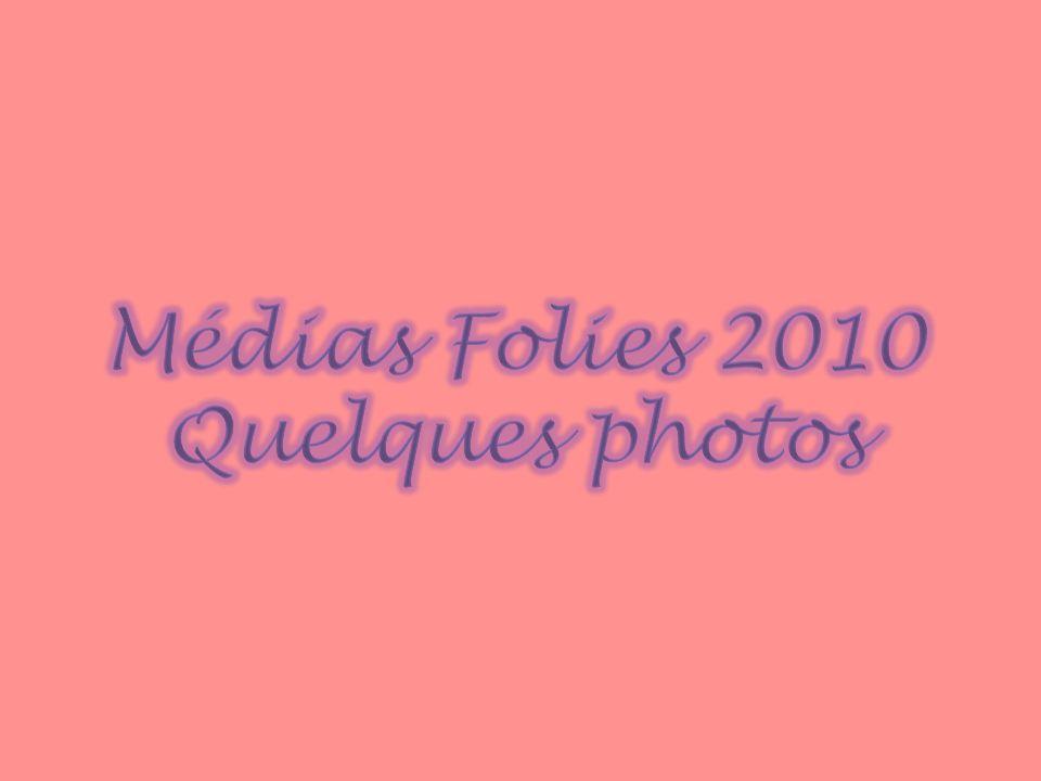 Médias Folies 2010 Quelques photos