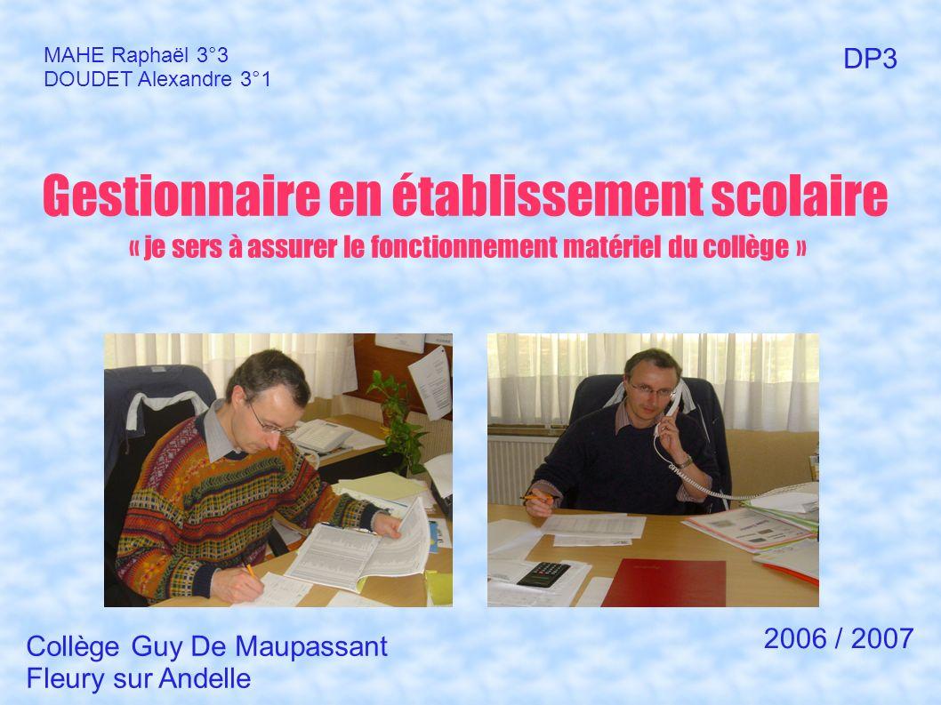 MAHE Raphaël 3°3 DOUDET Alexandre 3°1. DP3. Gestionnaire en établissement scolaire « je sers à assurer le fonctionnement matériel du collège »