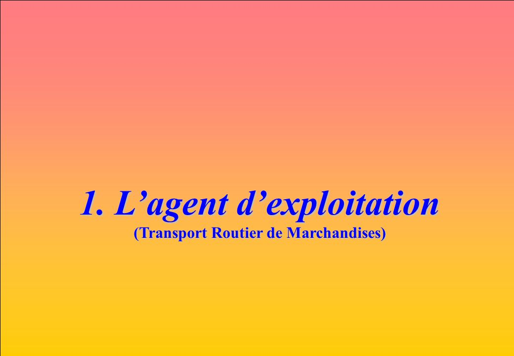 1. L'agent d'exploitation (Transport Routier de Marchandises)